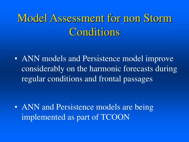 Model Assessment for non Storm Conditions