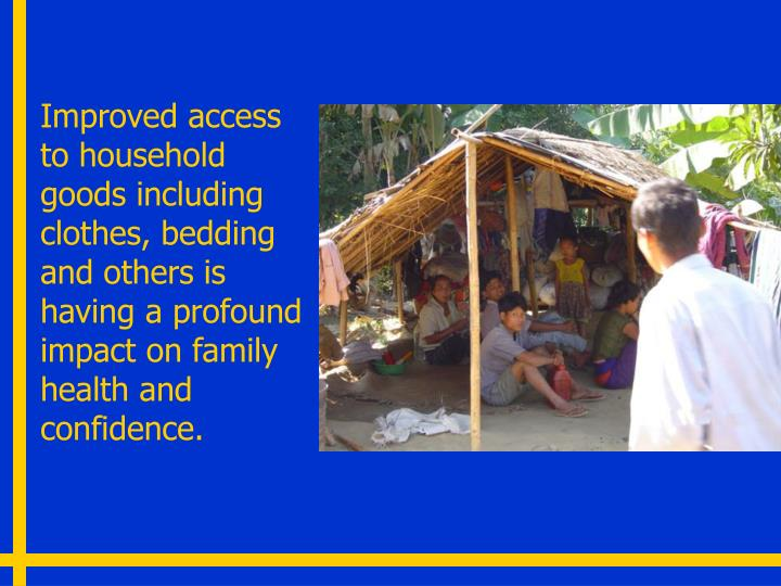 Improved access to household goods including clothes, bedding and others is having a profound impact on family health and confidence.