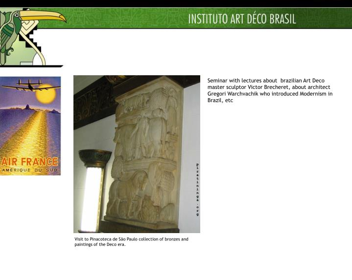 Seminar with lectures about  brazilian Art Deco master sculptor Victor Brecheret, about architect Gregori Warchvachik who introduced Modernism in Brazil, etc