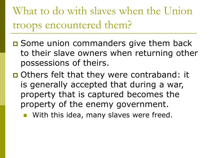 What to do with slaves when the Union troops encountered them?