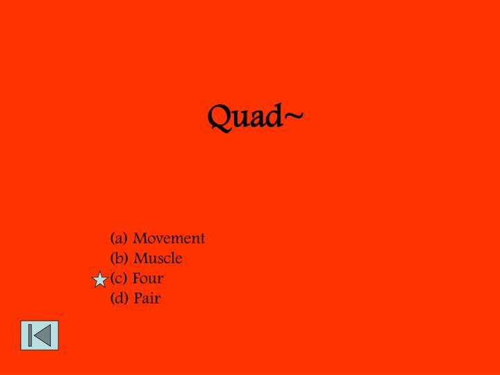Quad~