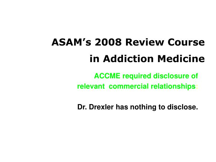 Asam s 2008 review course in addiction medicine