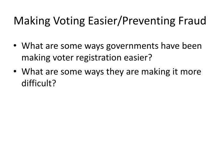 Making Voting Easier/Preventing Fraud