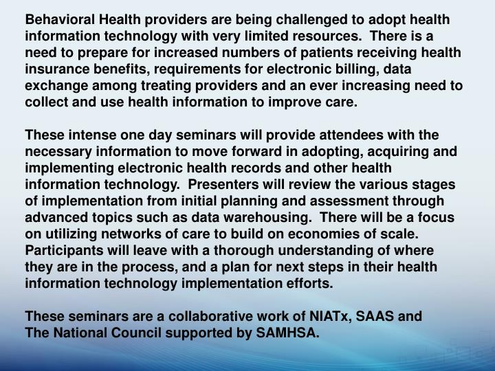 Behavioral Health providers are being challenged to adopt health information technology with very li...