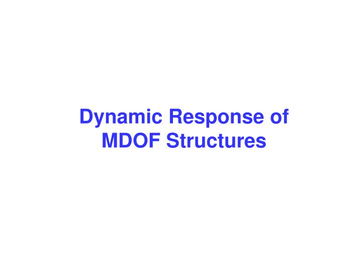 Dynamic response of mdof structures