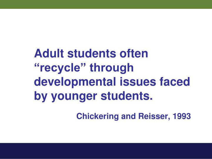 """Adult students often """"recycle"""" through developmental issues faced by younger students."""