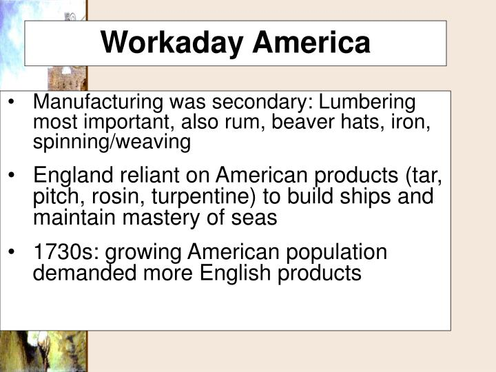 Manufacturing was secondary: Lumbering most important, also rum, beaver hats, iron, spinning/weaving
