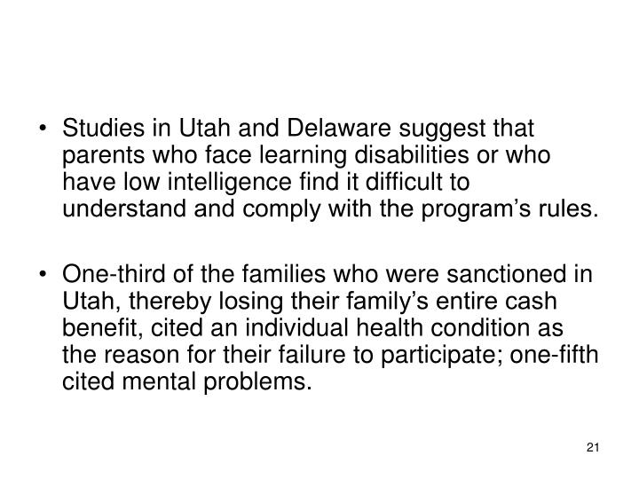 Studies in Utah and Delaware suggest that parents who face learning disabilities or who have low intelligence find it difficult to understand and comply with the program's rules.