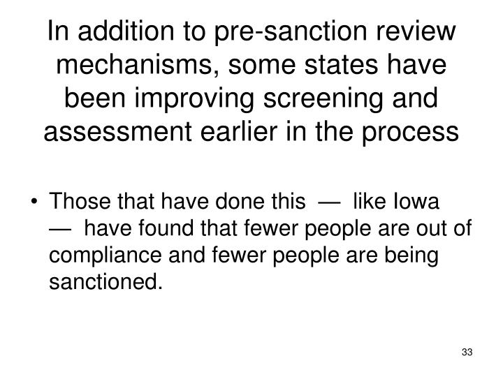 In addition to pre-sanction review mechanisms, some states have been improving screening and assessment earlier in the process