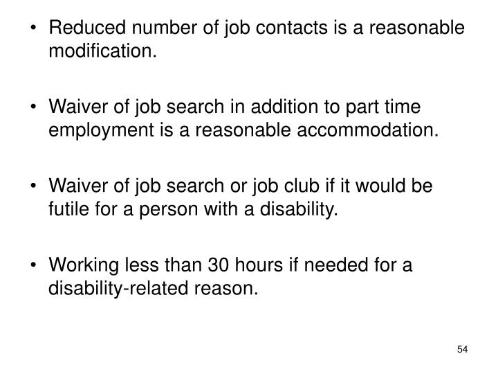 Reduced number of job contacts is a reasonable modification.
