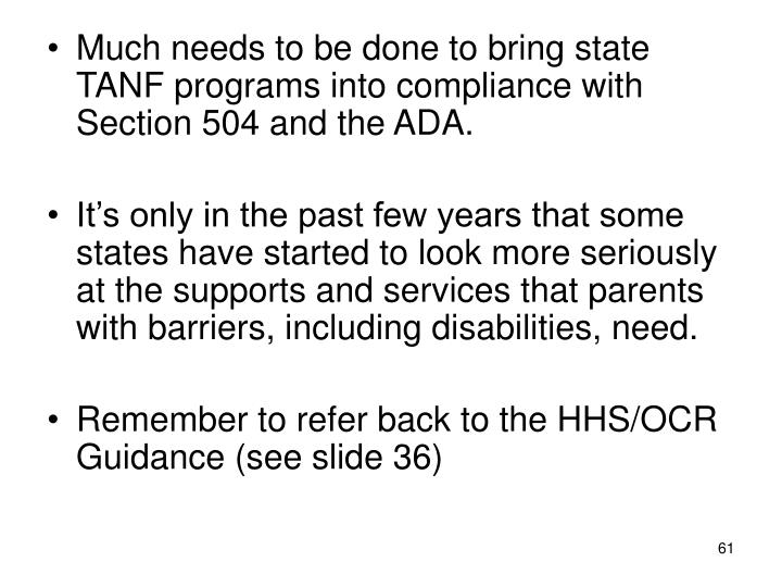 Much needs to be done to bring state TANF programs into compliance with Section 504 and the ADA.