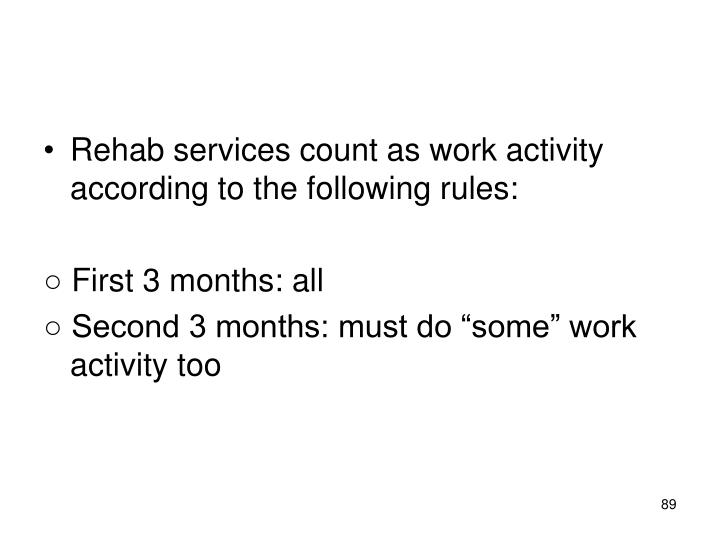 Rehab services count as work activity according to the following rules:
