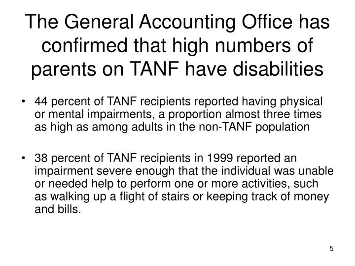 The General Accounting Office has confirmed that high numbers of parents on TANF have disabilities