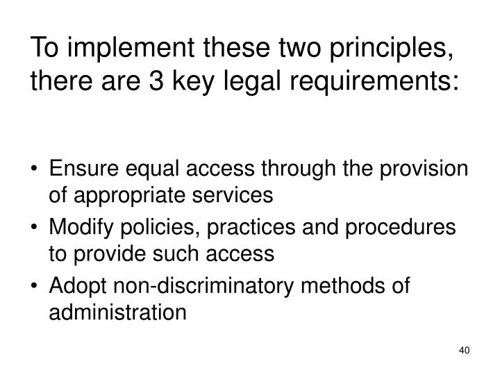 To implement these two principles, there are 3 key legal requirements: