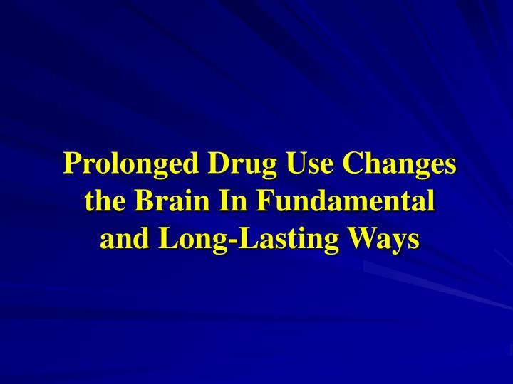 Prolonged Drug Use Changes