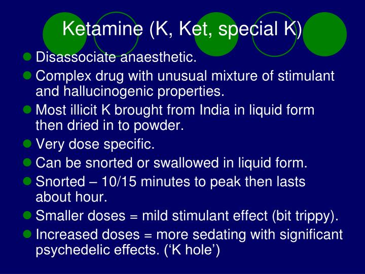 Ketamine (K, Ket, special K)