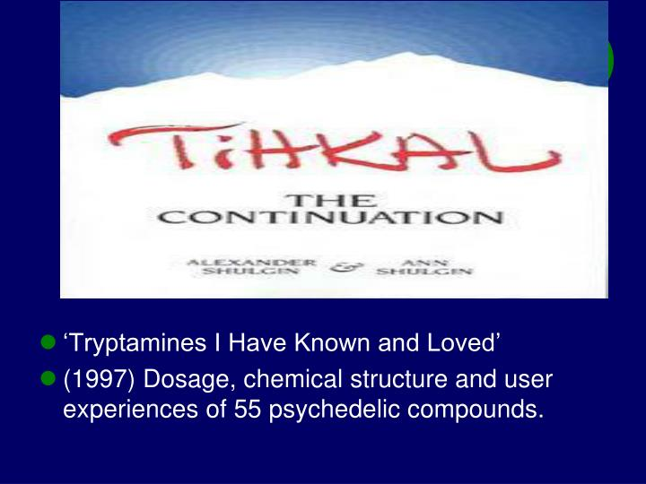 'Tryptamines I Have Known and Loved'