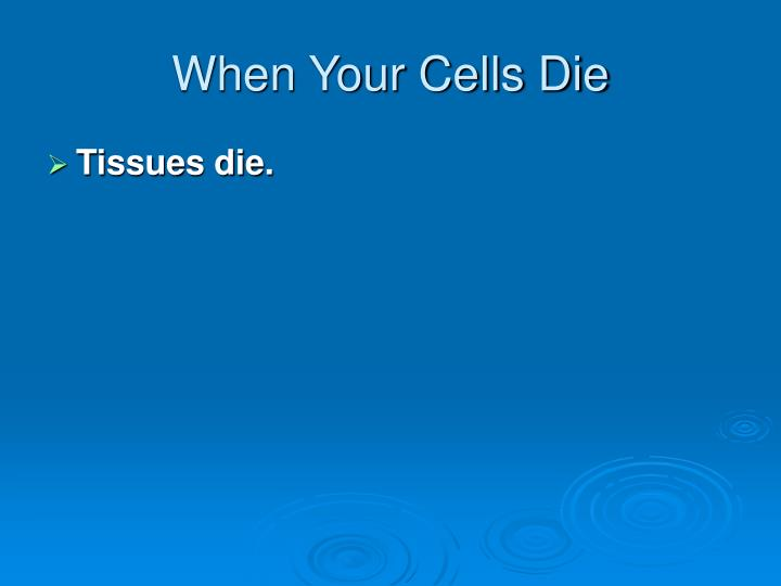 When Your Cells Die