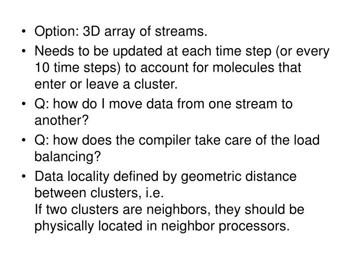 Option: 3D array of streams.