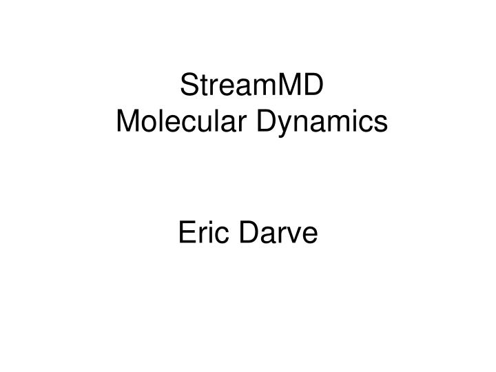 Streammd molecular dynamics