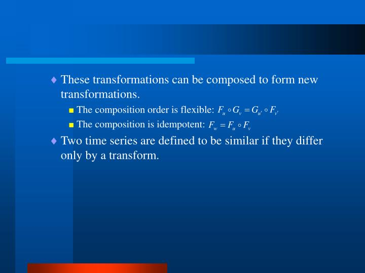 These transformations can be composed to form new transformations.