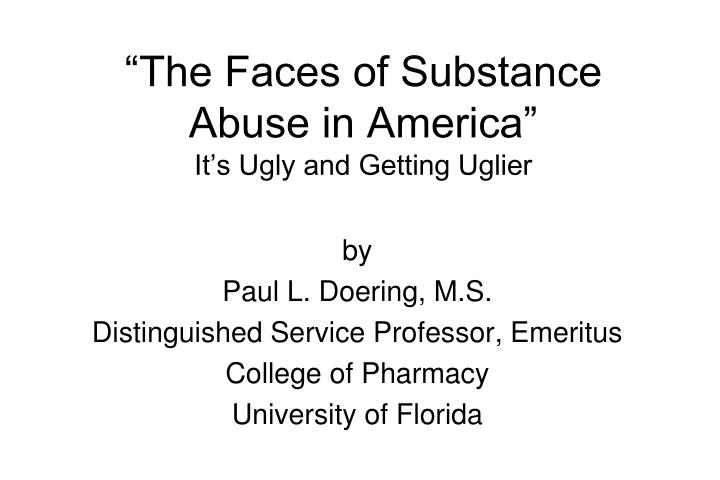The faces of substance abuse in america it s ugly and getting uglier