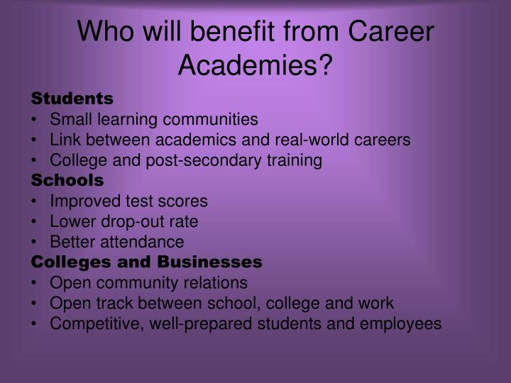 Who will benefit from Career Academies?