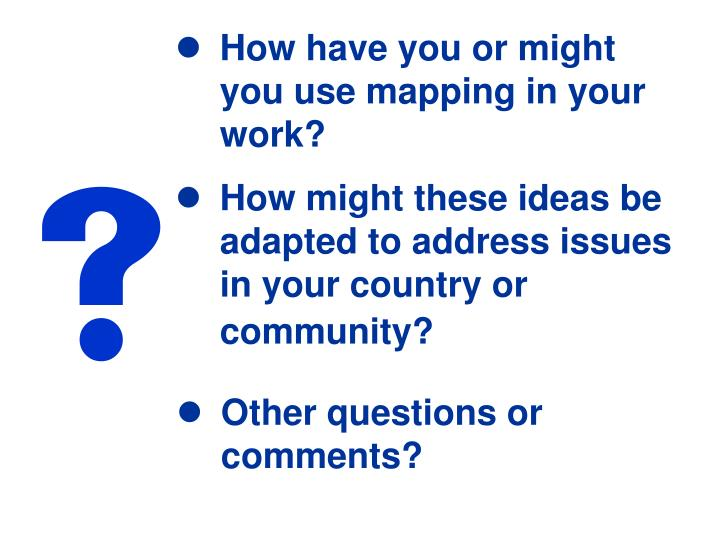 How have you or might you use mapping in your work?
