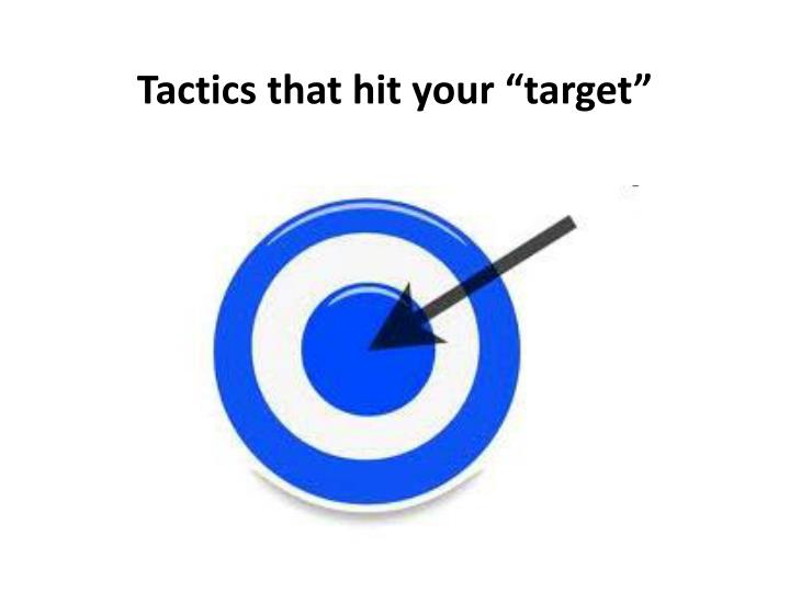"Tactics that hit your ""target"""