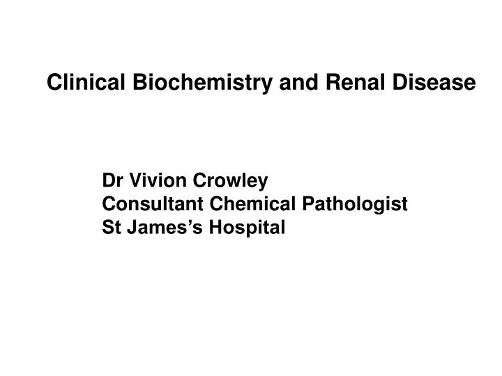 Clinical Biochemistry and Renal Disease