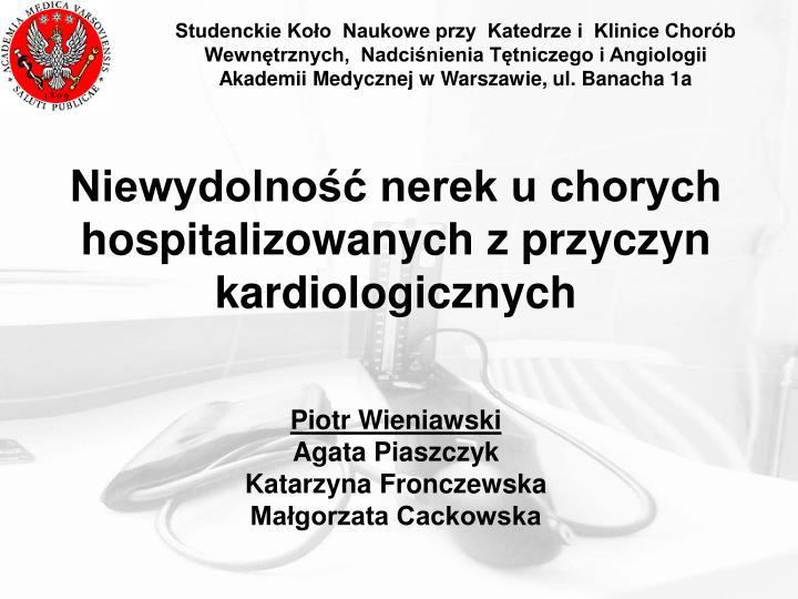 Studenckie Koło  Naukowe przy  Katedrze i  Klinice Chorób Wewnętrznych,  Nadciśnienia Tętniczego i Angiologii  Akademii Medycznej w Warszawie, ul. Banacha 1a