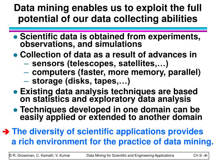 Data mining enables us to exploit the full potential of our data collecting abilities