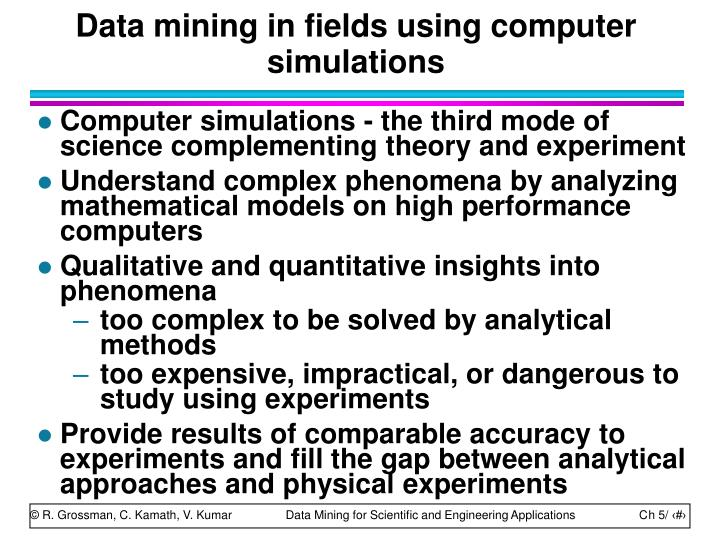 Data mining in fields using computer simulations