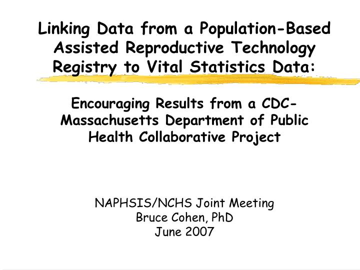 Linking Data from a Population-Based Assisted Reproductive Technology Registry to Vital Statistics D...