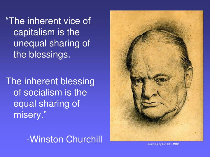 """The inherent vice of capitalism is the unequal sharing of the blessings."