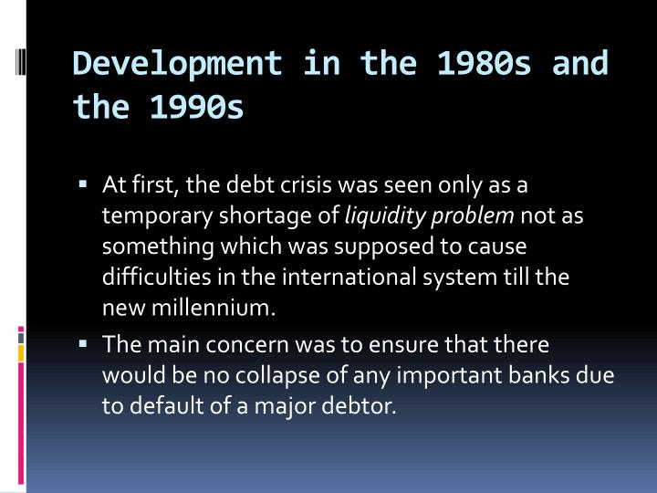Development in the 1980s and the 1990s