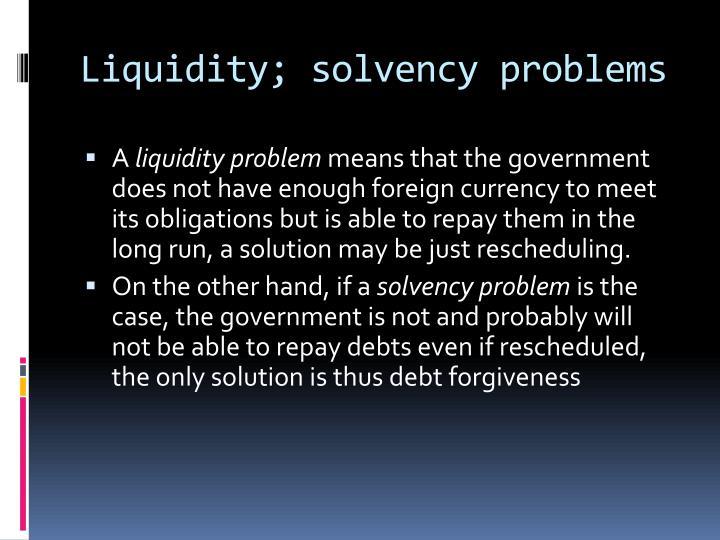 Liquidity; solvency problems