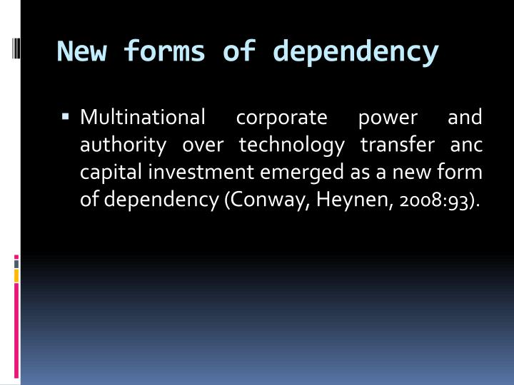 New forms of dependency