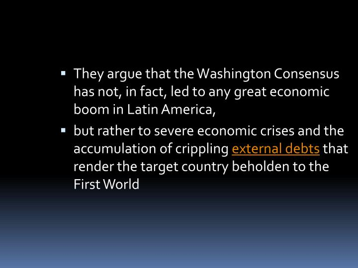 They argue that the Washington Consensus has not, in fact, led to any great economic boom in Latin America,