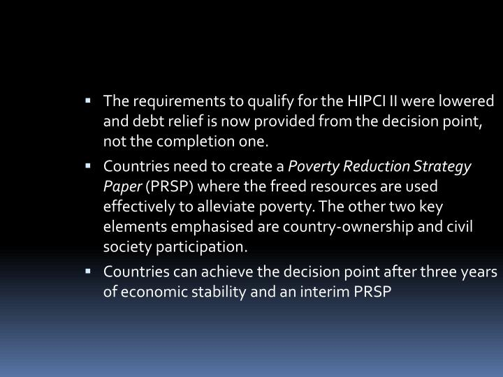 Therequirements to qualify for the HIPCI II were lowered and debt relief is now provided from the decision point, not the completion one.