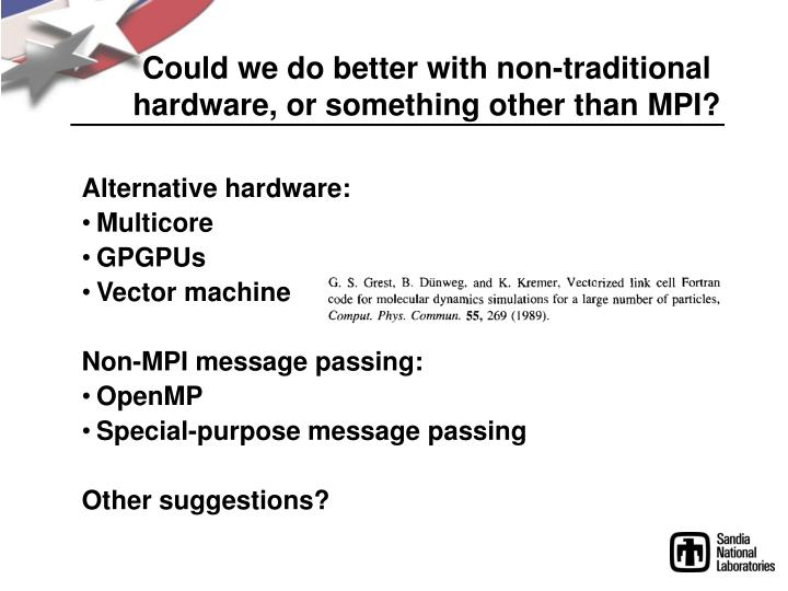 Could we do better with non-traditional hardware, or something other than MPI?