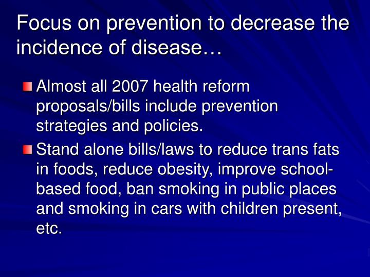 Focus on prevention to decrease the incidence of disease…