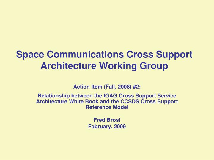 Space communications cross support architecture working group