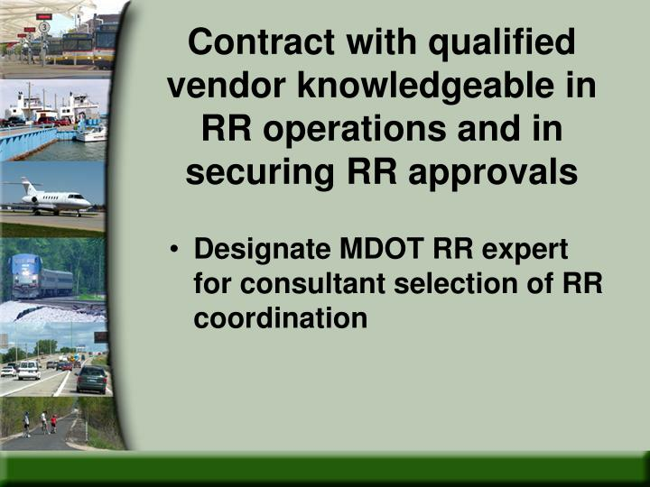 Contract with qualified vendor knowledgeable in RR operations and in securing RR approvals