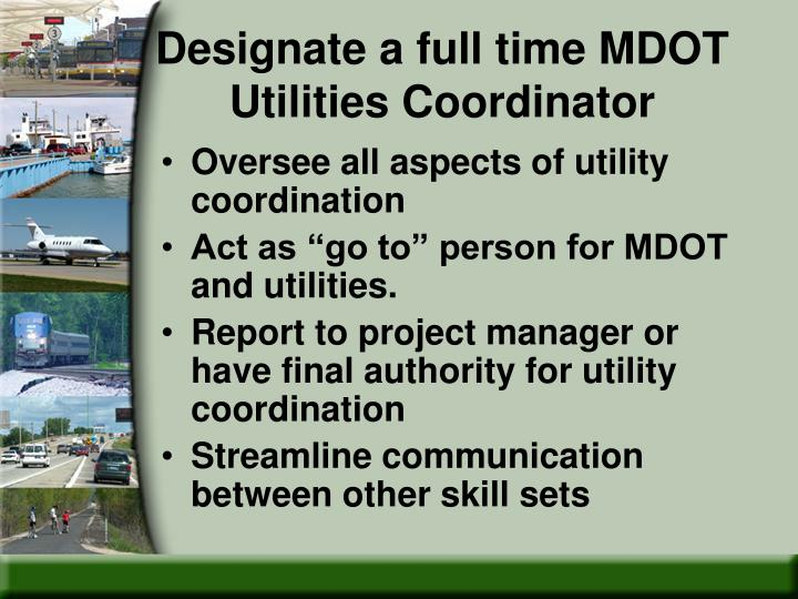 Designate a full time MDOT Utilities Coordinator
