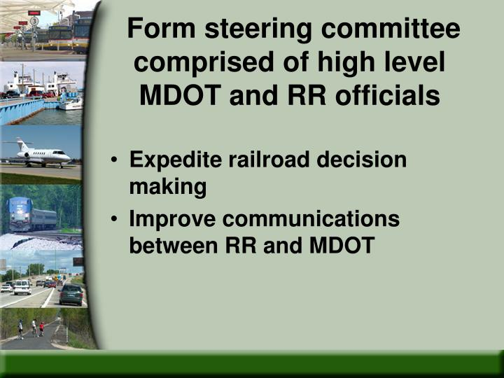 Form steering committee comprised of high level MDOT and RR officials