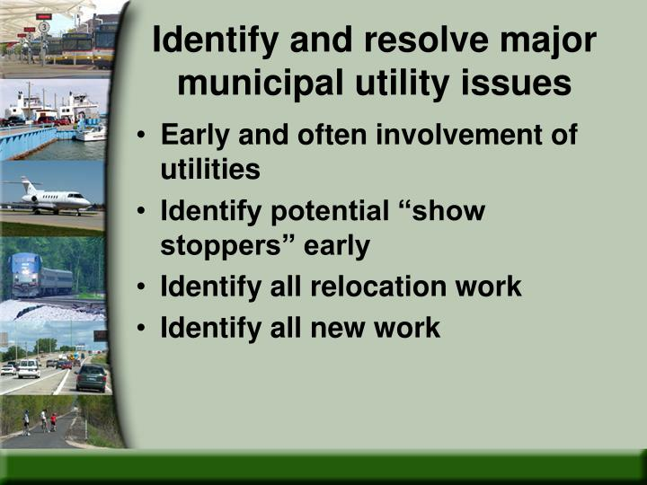 Identify and resolve major municipal utility issues