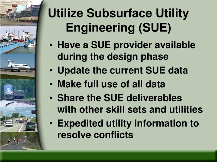 Utilize Subsurface Utility Engineering (SUE)