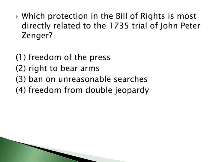 Which protection in the Bill of Rights is most directly related to the 1735 trial of John Peter Zenger?