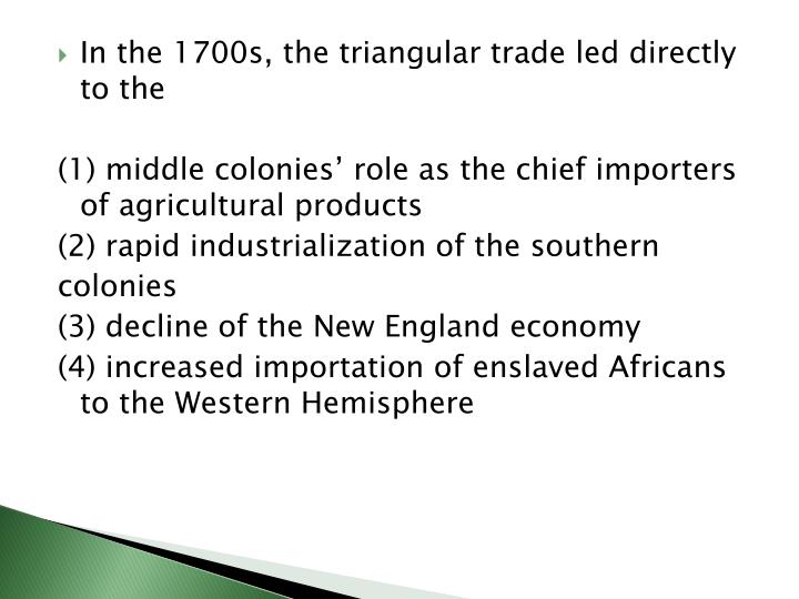 In the 1700s, the triangular trade led directly to the